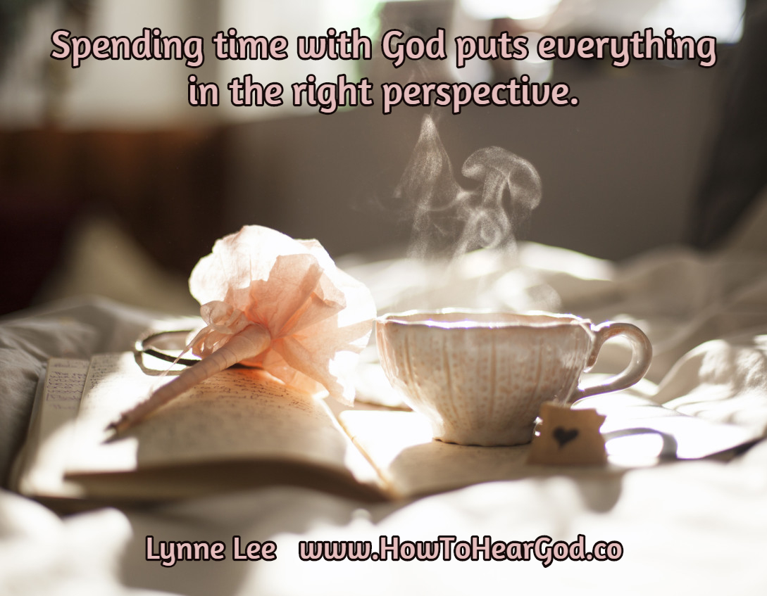 spending time with God puts everything in the right perspective